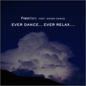 Francfranc feat. DAISHI DANCE EVER DANCE... EVER RELAX....